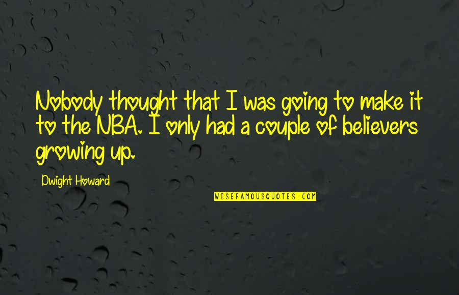Going Growing Up Quotes By Dwight Howard: Nobody thought that I was going to make