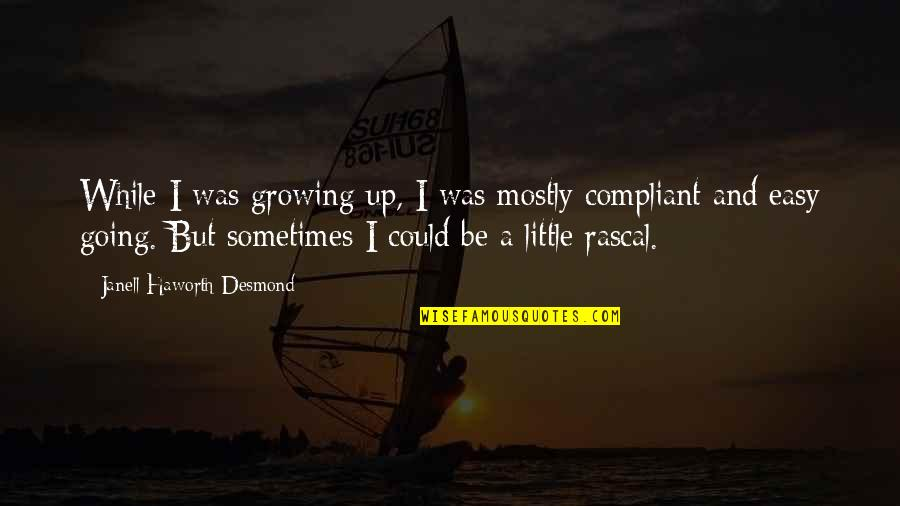 Going Growing Up Quotes By Janell Haworth Desmond: While I was growing up, I was mostly