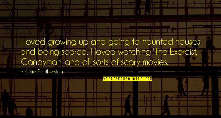 Going Growing Up Quotes By Katie Featherston: I loved growing up and going to haunted