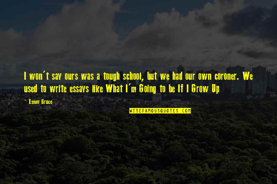 Going Growing Up Quotes By Lenny Bruce: I won't say ours was a tough school,