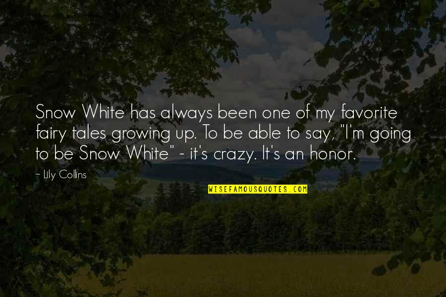 Going Growing Up Quotes By Lily Collins: Snow White has always been one of my