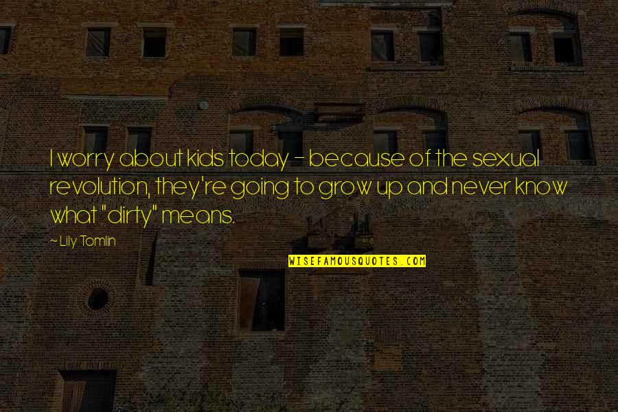 Going Growing Up Quotes By Lily Tomlin: I worry about kids today - because of