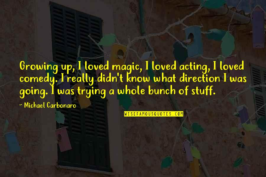 Going Growing Up Quotes By Michael Carbonaro: Growing up, I loved magic, I loved acting,