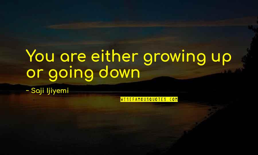 Going Growing Up Quotes By Saji Ijiyemi: You are either growing up or going down