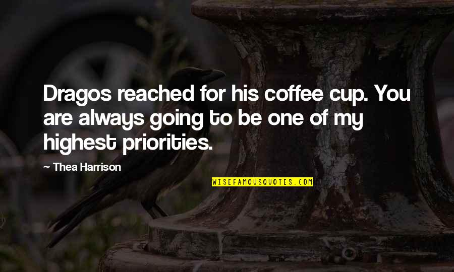 Going Growing Up Quotes By Thea Harrison: Dragos reached for his coffee cup. You are
