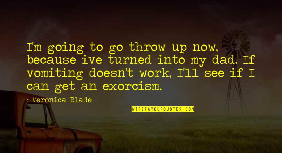 Going Growing Up Quotes By Veronica Blade: I'm going to go throw up now, because