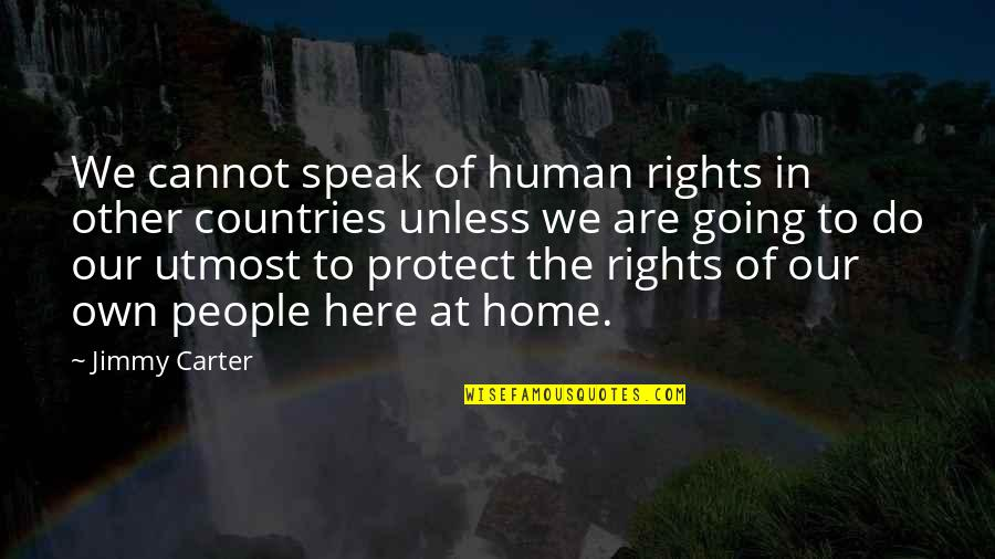 Going Home Country Quotes By Jimmy Carter: We cannot speak of human rights in other