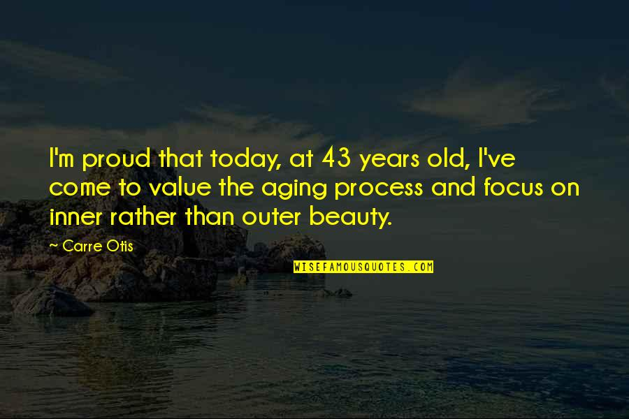 Going In Circle Quotes By Carre Otis: I'm proud that today, at 43 years old,