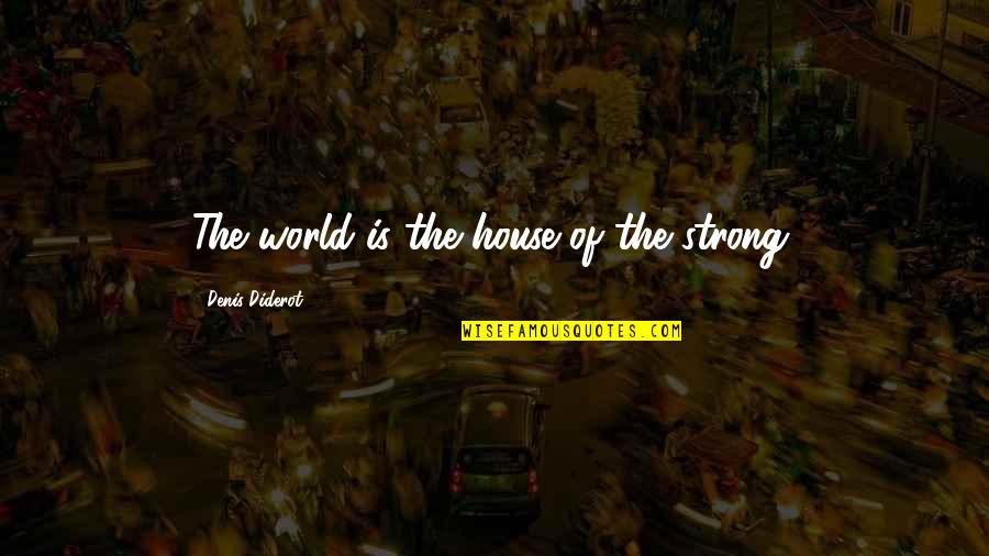 Going In Circle Quotes By Denis Diderot: The world is the house of the strong.