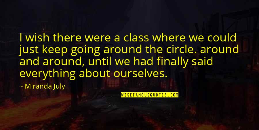 Going In Circle Quotes By Miranda July: I wish there were a class where we