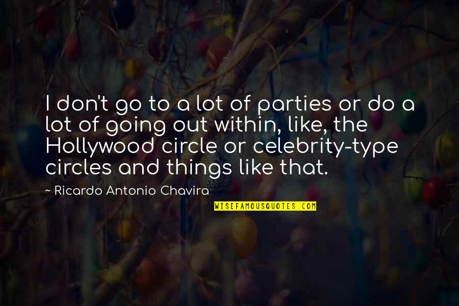 Going In Circle Quotes By Ricardo Antonio Chavira: I don't go to a lot of parties