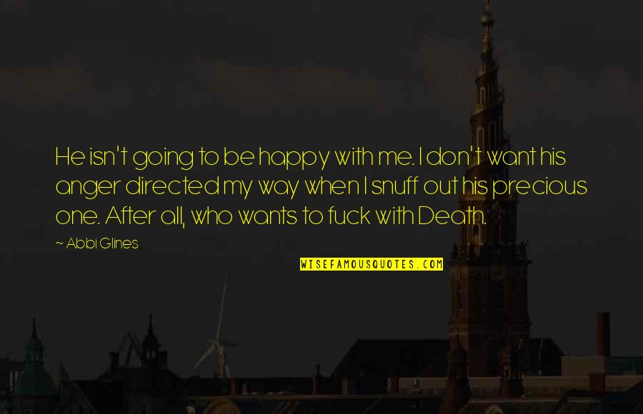 Going My Way Quotes By Abbi Glines: He isn't going to be happy with me.
