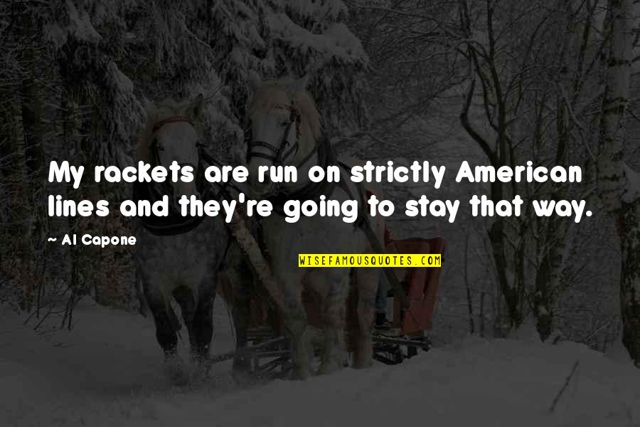 Going My Way Quotes By Al Capone: My rackets are run on strictly American lines