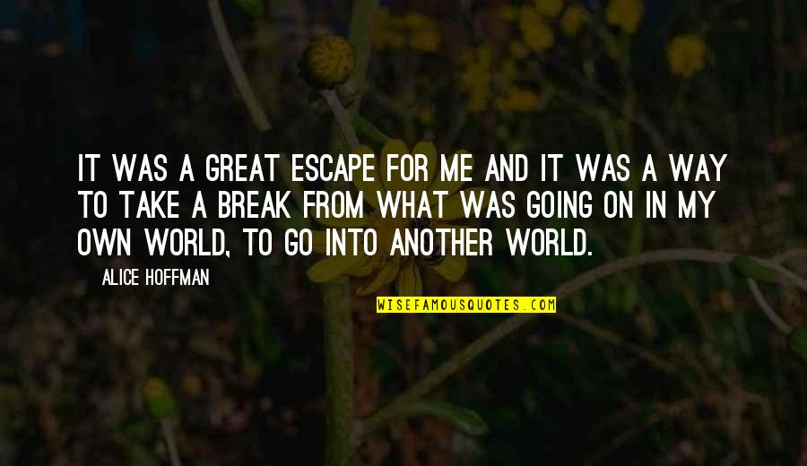 Going My Way Quotes By Alice Hoffman: It was a great escape for me and