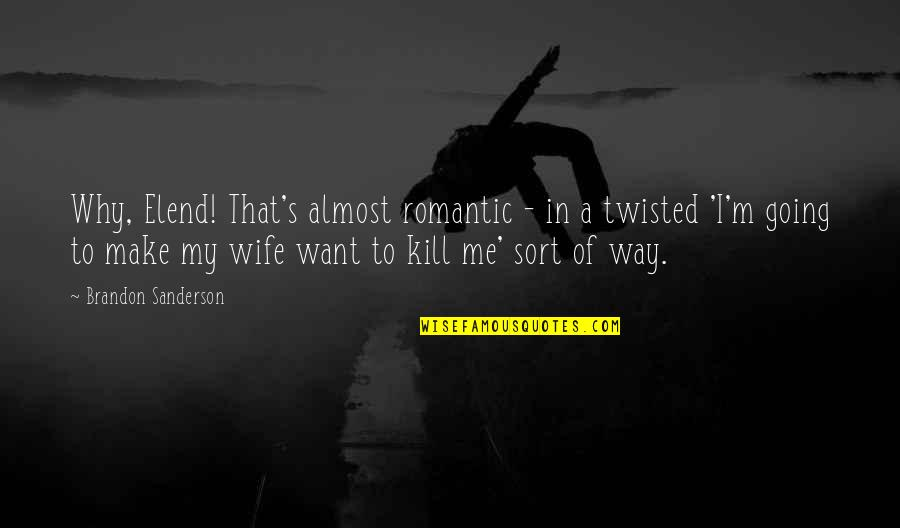 Going My Way Quotes By Brandon Sanderson: Why, Elend! That's almost romantic - in a