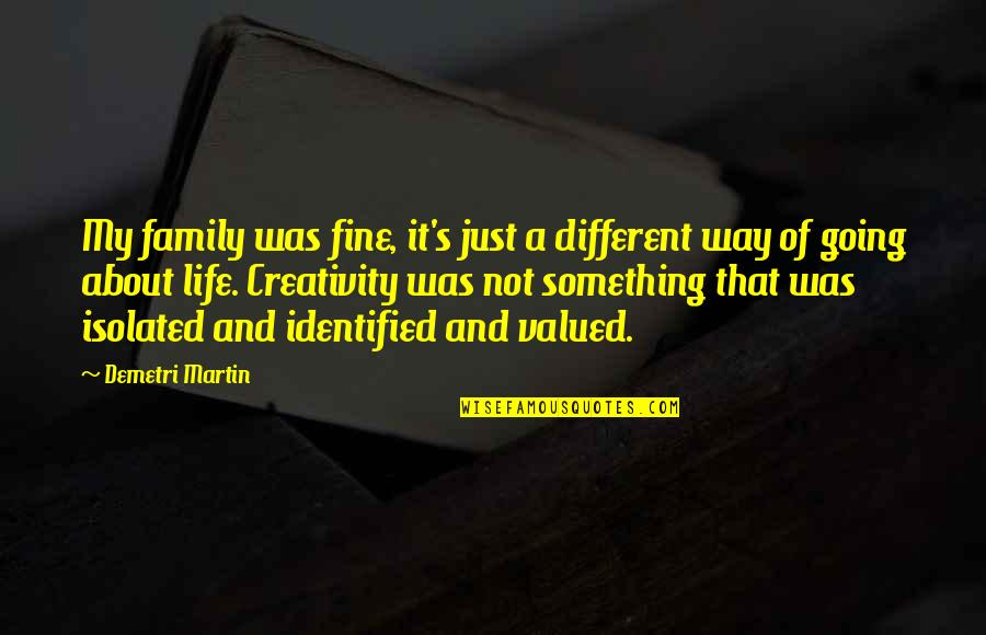 Going My Way Quotes By Demetri Martin: My family was fine, it's just a different