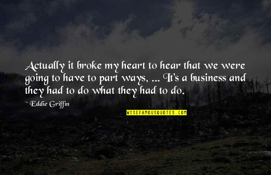 Going My Way Quotes By Eddie Griffin: Actually it broke my heart to hear that