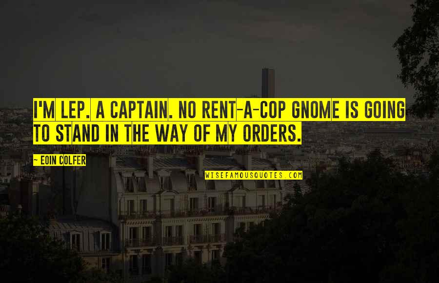 Going My Way Quotes By Eoin Colfer: I'm LEP. A captain. No rent-a-cop gnome is