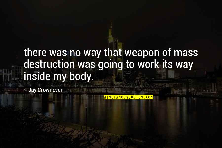 Going My Way Quotes By Jay Crownover: there was no way that weapon of mass