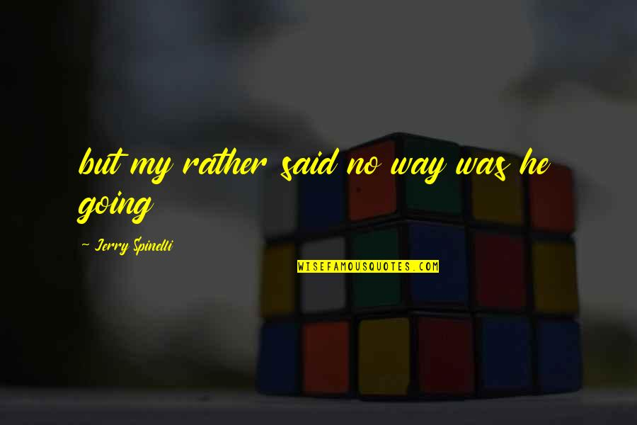 Going My Way Quotes By Jerry Spinelli: but my rather said no way was he