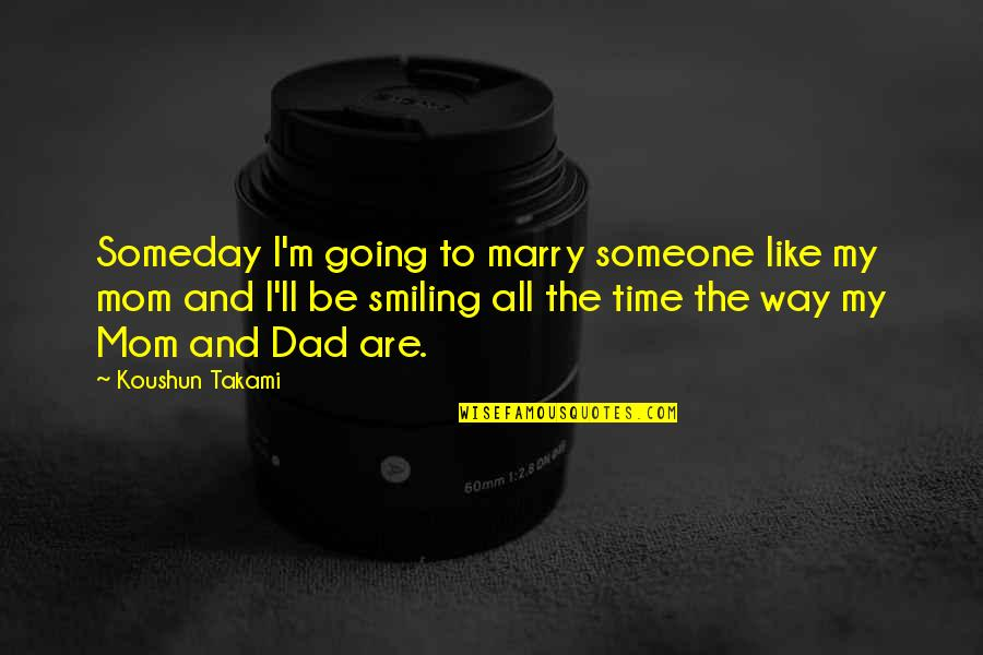 Going My Way Quotes By Koushun Takami: Someday I'm going to marry someone like my