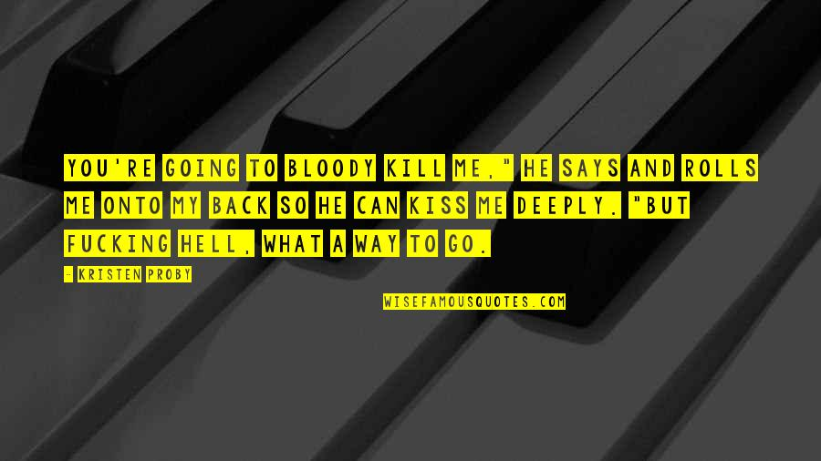 "Going My Way Quotes By Kristen Proby: You're going to bloody kill me,"" he says"
