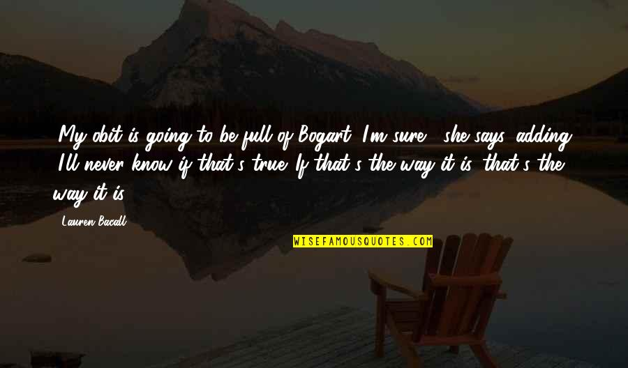 "Going My Way Quotes By Lauren Bacall: ""My obit is going to be full of"