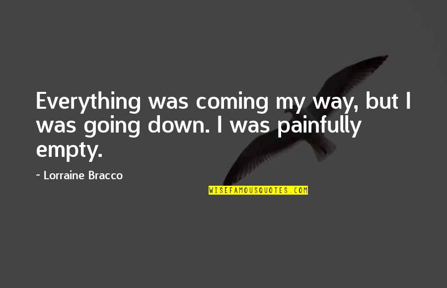 Going My Way Quotes By Lorraine Bracco: Everything was coming my way, but I was