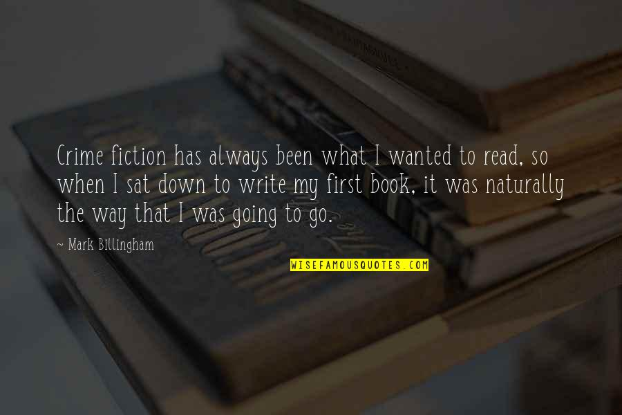Going My Way Quotes By Mark Billingham: Crime fiction has always been what I wanted