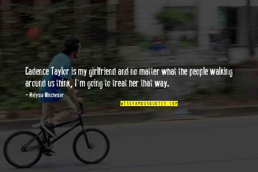 Going My Way Quotes By Melyssa Winchester: Cadence Taylor is my girlfriend and no matter