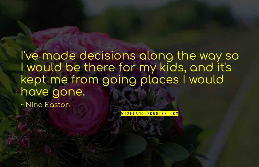 Going My Way Quotes By Nina Easton: I've made decisions along the way so I