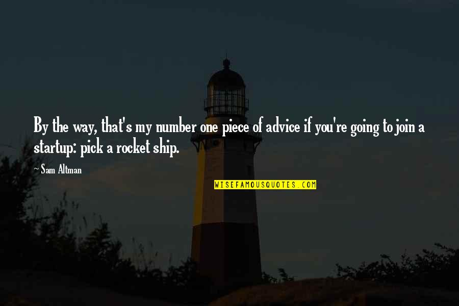 Going My Way Quotes By Sam Altman: By the way, that's my number one piece