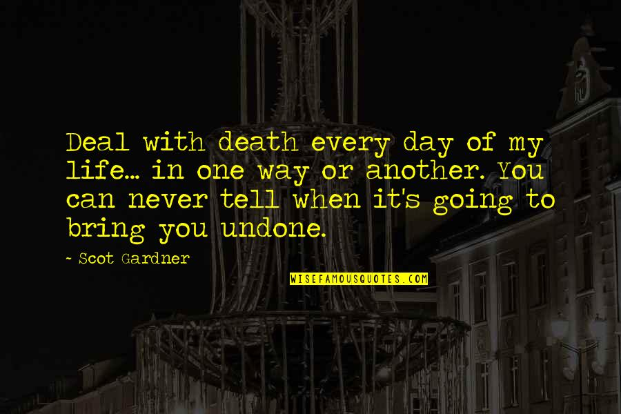 Going My Way Quotes By Scot Gardner: Deal with death every day of my life...
