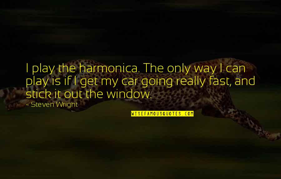 Going My Way Quotes By Steven Wright: I play the harmonica. The only way I