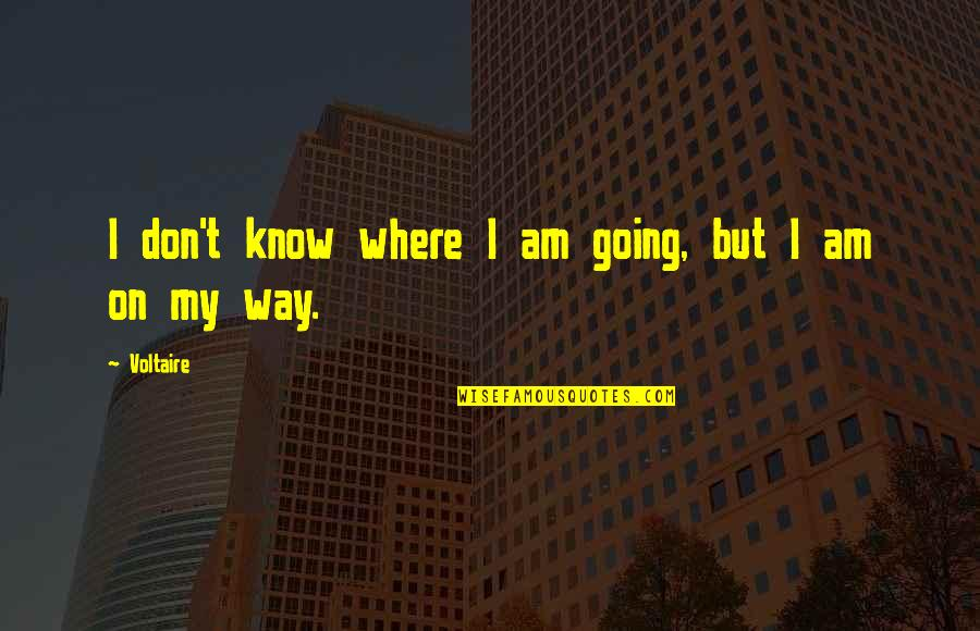 Going My Way Quotes By Voltaire: I don't know where I am going, but