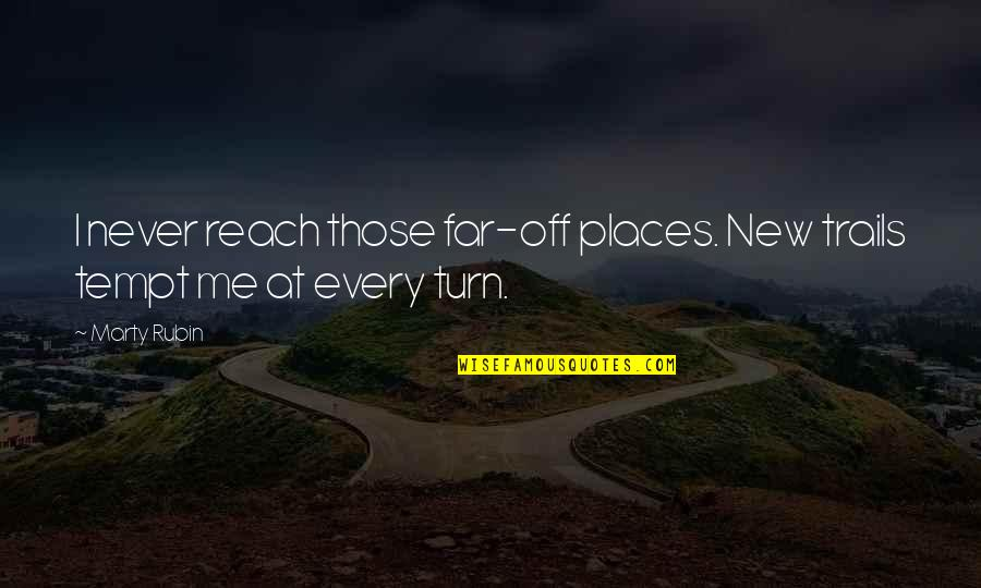 Going New Places Quotes By Marty Rubin: I never reach those far-off places. New trails