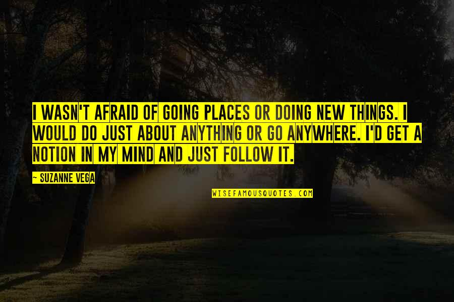 Going New Places Quotes By Suzanne Vega: I wasn't afraid of going places or doing