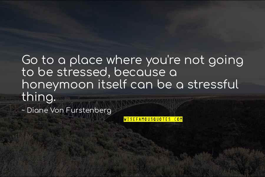 Going On A Honeymoon Quotes By Diane Von Furstenberg: Go to a place where you're not going