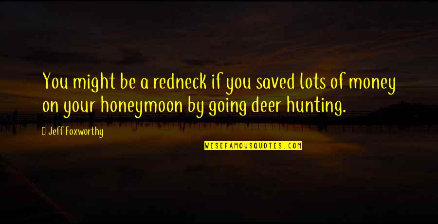 Going On A Honeymoon Quotes By Jeff Foxworthy: You might be a redneck if you saved