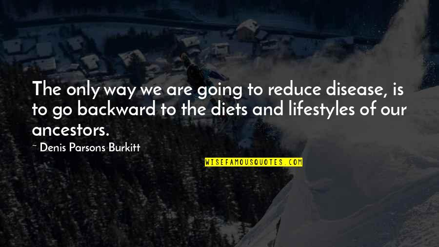Going Our Own Way Quotes By Denis Parsons Burkitt: The only way we are going to reduce