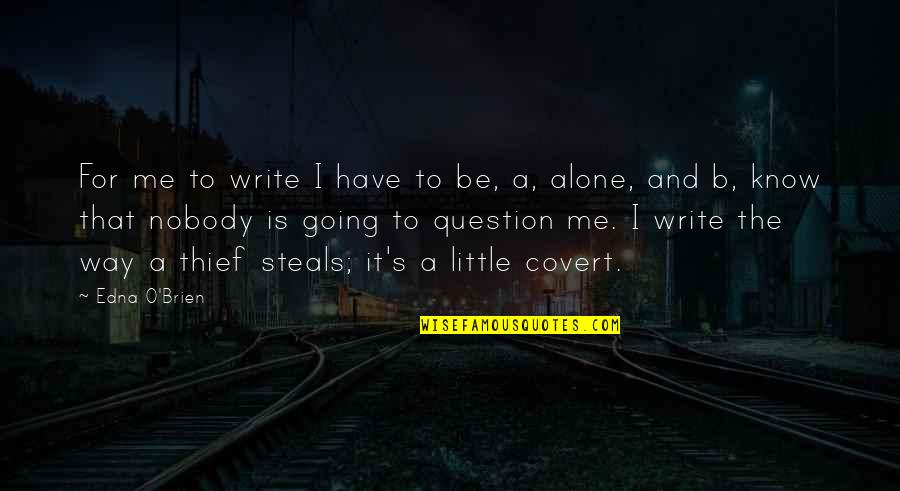 Going Our Own Way Quotes By Edna O'Brien: For me to write I have to be,