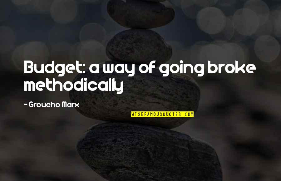 Going Our Own Way Quotes By Groucho Marx: Budget: a way of going broke methodically