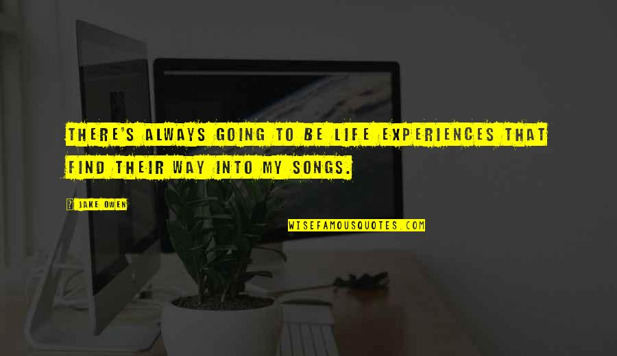 Going Our Own Way Quotes By Jake Owen: There's always going to be life experiences that