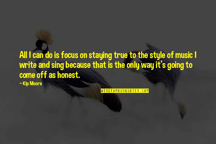 Going Our Own Way Quotes By Kip Moore: All I can do is focus on staying