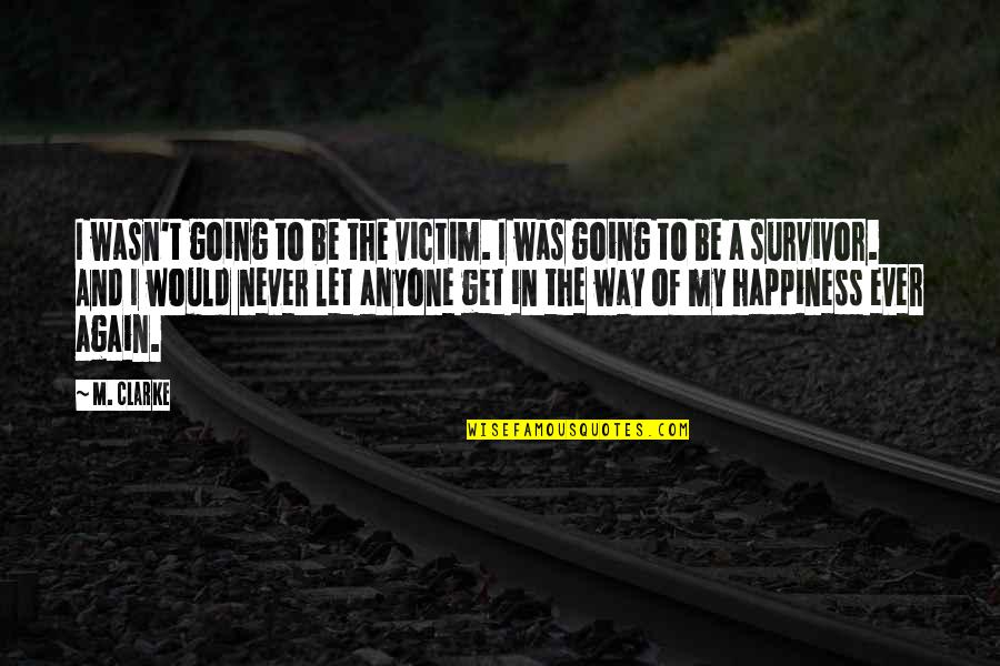 Going Our Own Way Quotes By M. Clarke: I wasn't going to be the victim. I