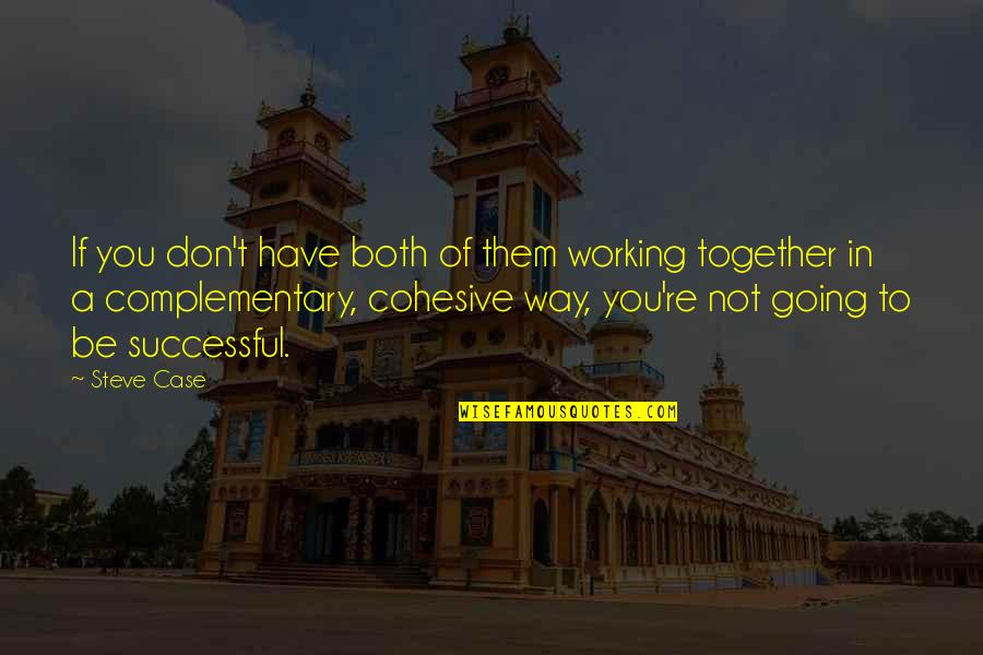 Going Our Own Way Quotes By Steve Case: If you don't have both of them working