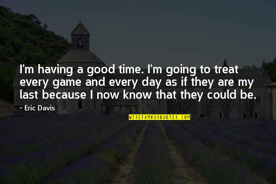 Going Out And Having A Good Time Quotes By Eric Davis: I'm having a good time. I'm going to