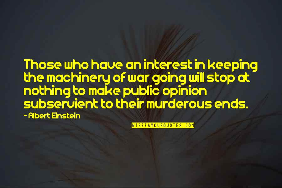 Going Public Quotes By Albert Einstein: Those who have an interest in keeping the