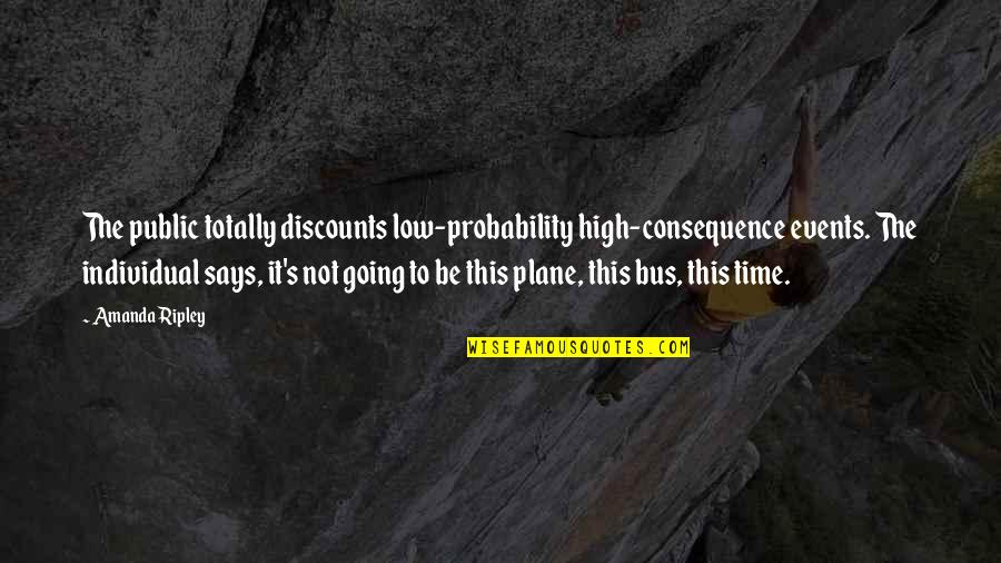 Going Public Quotes By Amanda Ripley: The public totally discounts low-probability high-consequence events. The