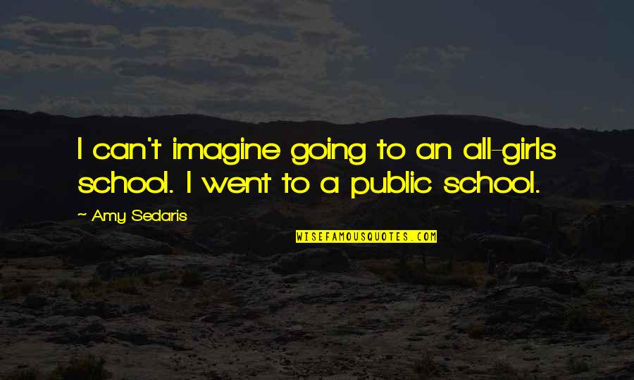 Going Public Quotes By Amy Sedaris: I can't imagine going to an all-girls school.